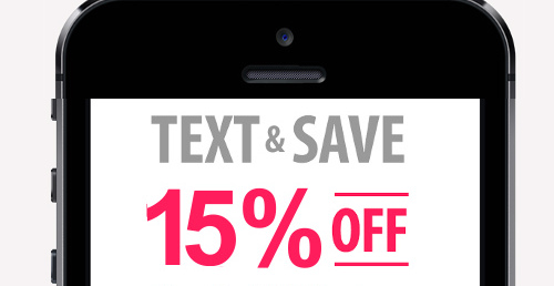 TEXT & SAVE AN EXTRA 15% OFF